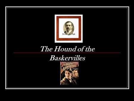 The Hound of the Baskervilles. Have you ever wondered what is the inspiration behind an author's work? Before writing his famous detective stories, Doyle.