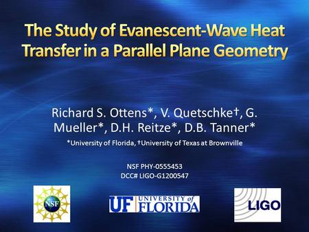 Richard S. Ottens*, V. Quetschke†, G. Mueller*, D.H. Reitze*, D.B. Tanner* *University of Florida, †University of Texas at Brownville NSF PHY-0555453 DCC#