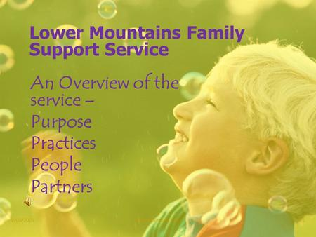 Lower Mountains Family Support Service An Overview of the service – Purpose Practices People Partners 9/09/2015Lower Mountains FSS1.