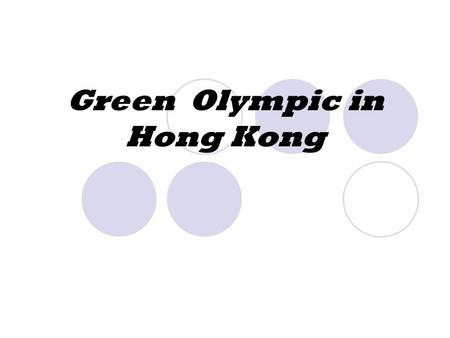 Green Olympic in Hong Kong. What is green? Green means looking after the natural world.