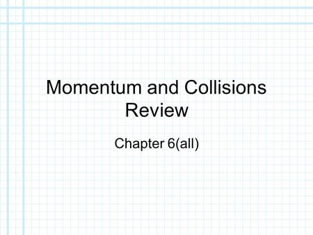 Momentum and Collisions Review Chapter 6(all). Overview Momentum (p=mv) Vector quantity of motion equal to an object's mass times its velocity. Impulse.