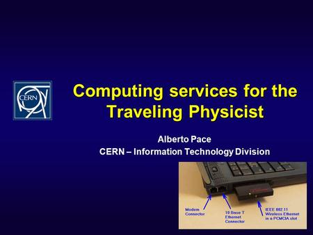 Computing services for the Traveling Physicist Alberto Pace CERN – Information Technology Division.