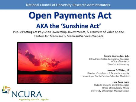 Open Payments Act AKA the 'Sunshine Act' Open Payments Act AKA the 'Sunshine Act' Public Postings of Physician Ownership, Investments, & Transfers of Value.