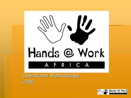Operational Methodology 2006. Renewed Vision  Challenged at the end of 2005  Reach 100 000 OVCs  By 2010  With at least 3 services.
