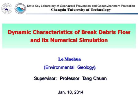 Dynamic Characteristics of Break Debris Flow and its Numerical Simulation State Key Laboratory of Geohazard Prevention and Geoenvironment Protection Chengdu.