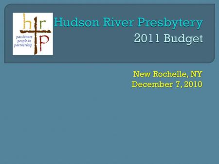 New Rochelle, NY December 7, 2010.  89 congregations  8 Hudson Valley counties  13,930 members  171 ministers  2011 budget proposal = $624,400 