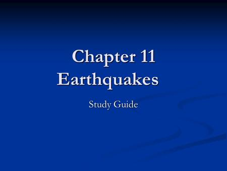 Chapter 11 Earthquakes Study Guide. Earthquake Causes There is a limit to how far rocks can bend and stretch due to the motions of the plates. This is.