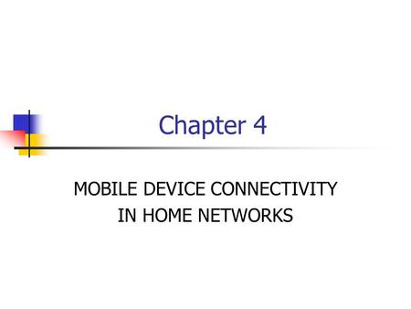 Chapter 4 MOBILE DEVICE CONNECTIVITY IN HOME NETWORKS.