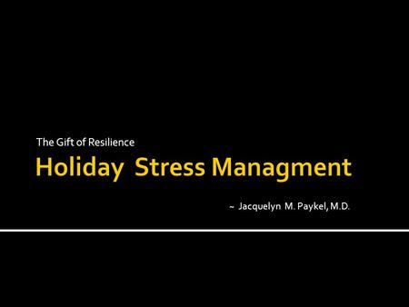 The Gift of Resilience ~ Jacquelyn M. Paykel, M.D.
