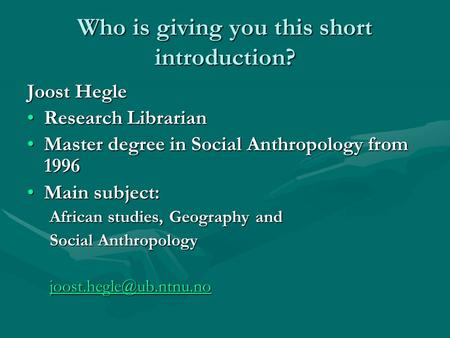 Who is giving you this short introduction? Joost Hegle Research LibrarianResearch Librarian Master degree in Social Anthropology from 1996Master degree.