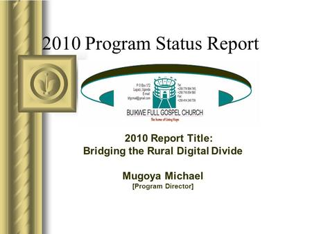 2010 Program Status Report 2010 Report Title: Bridging the Rural Digital Divide Mugoya Michael [Program Director]