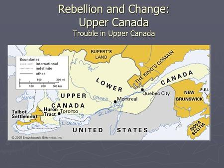 Rebellion and Change: Upper Canada Trouble in Upper Canada.