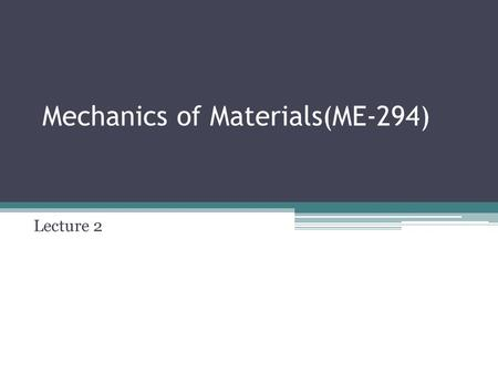 "Mechanics of Materials(ME-294) Lecture 2. Statics and Strength of Materials Statics is the study of forces acting in equilibrium on rigid bodies "" Bodies"""