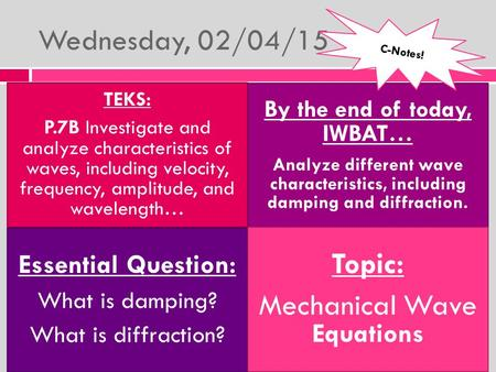Wednesday, 02/04/15 TEKS: P.7B Investigate and analyze characteristics of waves, including velocity, frequency, amplitude, and wavelength… By the end.