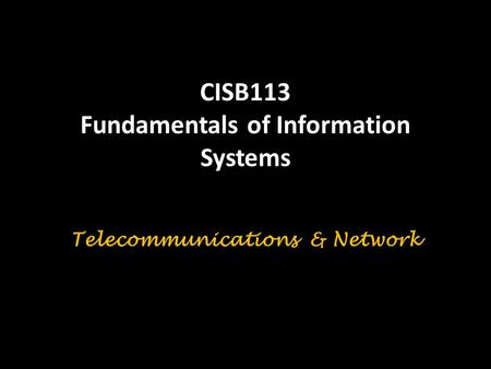 CISB113 Fundamentals of Information Systems Telecommunications & Network.