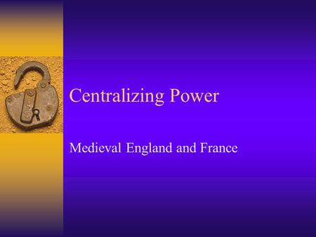 Centralizing Power Medieval England and France. William the Conqueror 1066-1087)  Illegitimate son of Robert Duke of Normandy  Married Mathilda, daughter.