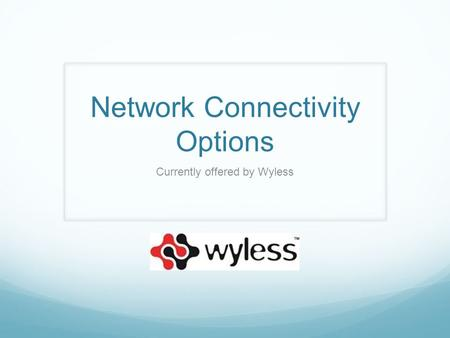 Network Connectivity Options Currently offered by Wyless.