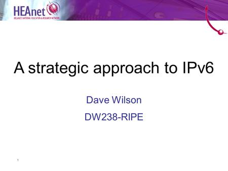 1 Dave Wilson DW238-RIPE A strategic approach to IPv6.