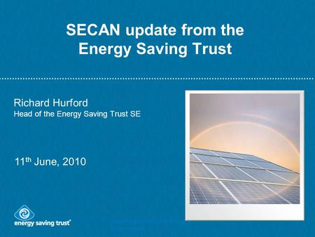 Insert presentation title on the slide master SECAN update from the Energy Saving Trust Richard Hurford Head of the Energy Saving Trust SE 11 th June,