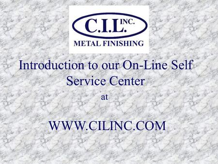 Introduction to our On-Line Self Service Center at WWW.CILINC.COM.