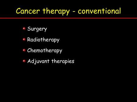 Cancer therapy - conventional Surgery Radiotherapy Chemotherapy Adjuvant therapies.