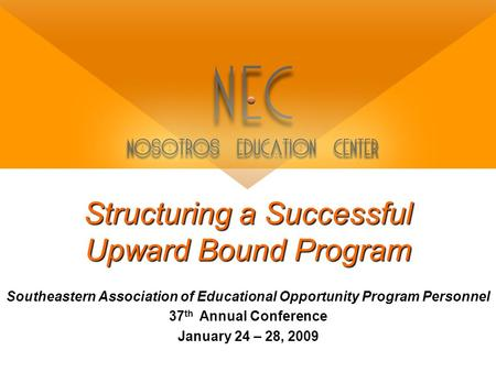 Structuring a Successful Upward Bound Program Southeastern Association of Educational Opportunity Program Personnel 37 th Annual Conference January 24.