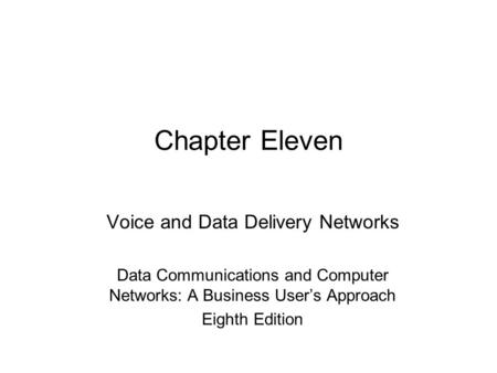 Chapter Eleven Voice and Data Delivery Networks