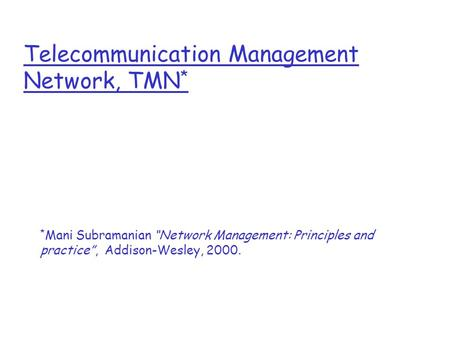 "Telecommunication Management <strong>Network</strong>, TMN * * Mani Subramanian ""<strong>Network</strong> Management: Principles and practice"", Addison-Wesley, 2000."
