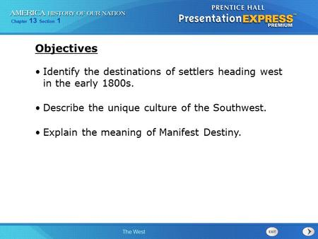 Chapter 13 Section 1 The West Identify the destinations of settlers heading west in the early 1800s. Describe the unique culture of the Southwest. Explain.