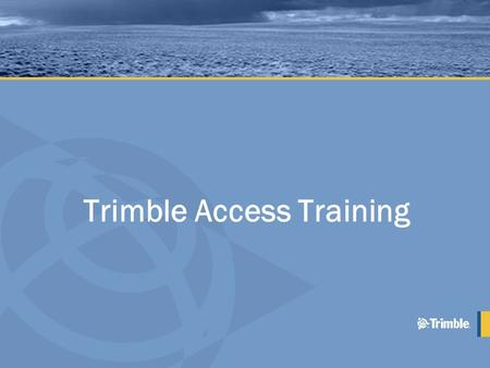 Trimble Access Training. Agenda - Tuesday Overview Trimble Access Installation Manager Trimble Access –General Survey –Specialized Applications Roads.