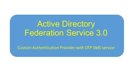 Active Directory Federation Service 3.0 Custom Authentication Provider with OTP SMS service.