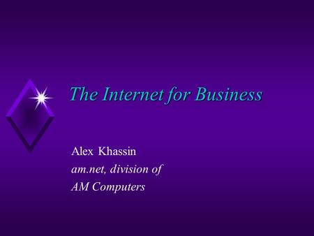 The Internet for Business Alex Khassin am.net, division of AM Computers.