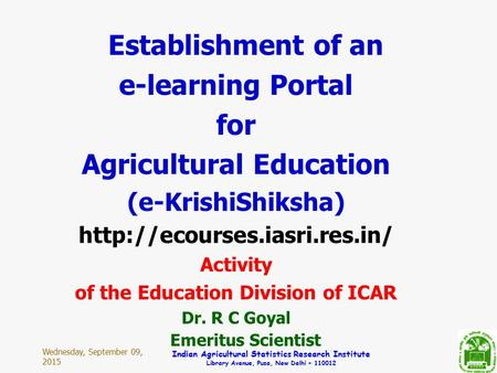 Wednesday, September 09, 2015 Indian Agricultural Statistics Research Institute Library Avenue, Pusa, New Delhi – 110012 Establishment of an e-learning.