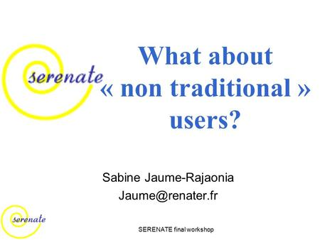 SERENATE final workshop What about « non traditional » users? Sabine Jaume-Rajaonia