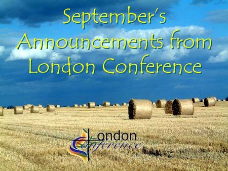 September's Announcements from London Conference.