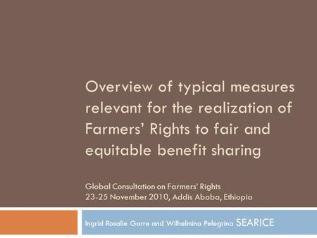 Overview of typical measures relevant for the realization of Farmers' Rights to fair and equitable benefit sharing Global Consultation on Farmers' Rights.