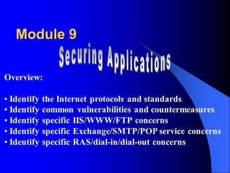 Overview: Identify the Internet protocols and standards Identify common vulnerabilities and countermeasures Identify specific IIS/WWW/FTP concerns Identify.