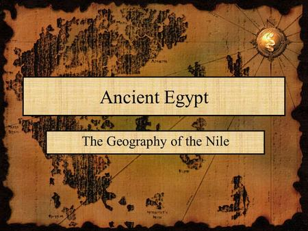 Ancient Egypt The Geography of the Nile. The Course of the Nile The Nile River is the longest river in the world. It starts in central Africa and flows.
