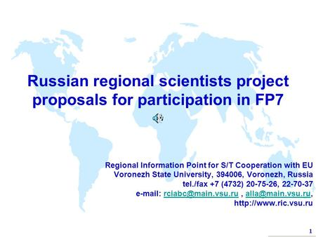 1 Russian regional scientists <strong>project</strong> proposals for participation in FP7 Regional Information Point for S/T Cooperation with EU Voronezh State University,