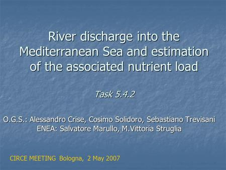 River discharge into the Mediterranean Sea and estimation of the associated nutrient load Task 5.4.2 O.G.S.: Alessandro Crise, Cosimo Solidoro, Sebastiano.