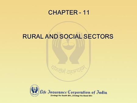 CHAPTER - 11 RURAL AND SOCIAL SECTORS. LEGAL PROVISIONS SECTIONS 32B AND 32C HAVE BEEN ADDED TO THE INSURANCE ACT, 1938, VIDE PARA 19 OF THE FIRST SCHEDULE.