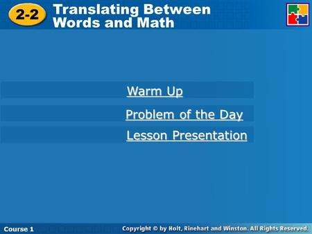 Course 1 2-2 Translating Between Words and Math Course 1 Warm Up Warm Up Lesson Presentation Lesson Presentation Problem of the Day Problem of the Day.