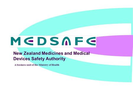 New Zealand Medicines and Medical Devices Safety Authority A business unit of the Ministry of Health.