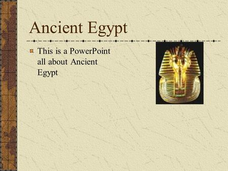 Ancient Egypt This is a PowerPoint all about Ancient Egypt.