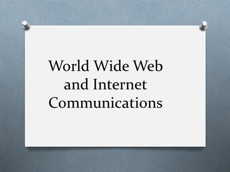 World Wide Web and Internet Communications. Definitions O Adware – unwanted advertising banners, pop- ups, pop-unders, etc. in your web browser O Anti-virus.