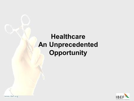 Healthcare An Unprecedented Opportunity. Healthcare  <strong>India</strong> - An Overview  Market and Growth Potential  Players  Opportunities  Why <strong>India</strong>?  Contact.