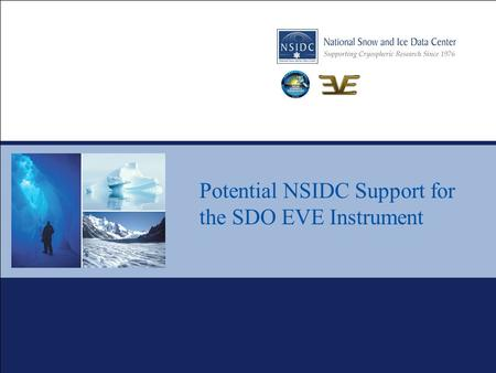 Potential NSIDC Support for the SDO EVE Instrument.