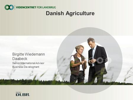 Birgitte Wiedemann Daabeck Senior International Advisor Business Development Danish Agriculture.