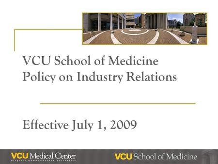 VCU School of Medicine Policy on Industry Relations Effective July 1, 2009.
