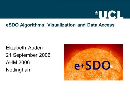 ESDO Algorithms, Visualization and Data Access Elizabeth Auden 21 September 2006 AHM 2006 Nottingham.